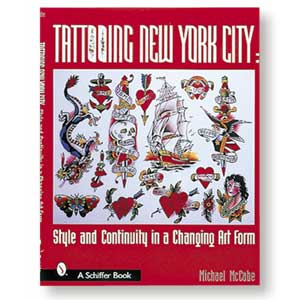 Tattooing New York City<br><i>Style and Continuity in a Changing Art Form<br>by Michael McCabe</i>