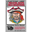 Tattoo Art<br><i>Pirates, Ships, Sea Creatures, Vol. I</i>